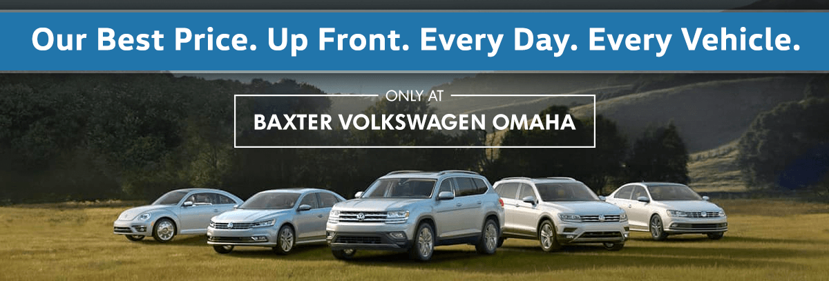 Our Best Price. Upfront. Every Day. Every Vehicle. Only at Baxter Volkswagen Omaha!